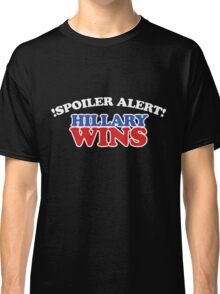 Spoiler alert hillary wins  Classic T-Shirt