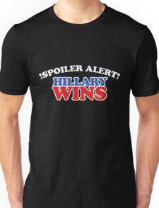 Spoiler alert hillary wins  Unisex T-Shirt