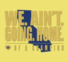 WE. AIN'T. GOING. HOME. - Golden State Warriors / Stephen Curry One Piece - Short Sleeve