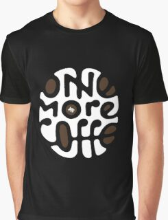 One more Coffee Graphic T-Shirt
