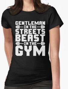 Gentleman In The Streets, Beast In The Gym Womens Fitted T-Shirt