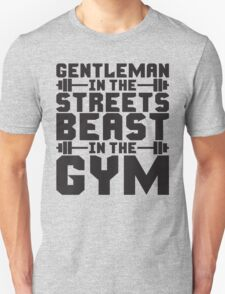 Gentleman In The Streets, Beast In The Gym Unisex T-Shirt