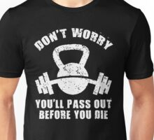 Don't Worry, You'll Pass Out Before You Die Unisex T-Shirt