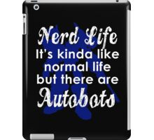 Nerd Life, It's Kinda Like Normal Life But There Are Autobots iPad Case/Skin