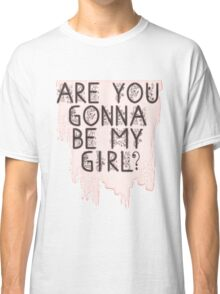 Are You Gonna Be My Girl? Classic T-Shirt