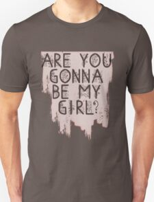 Are You Gonna Be My Girl? Unisex T-Shirt