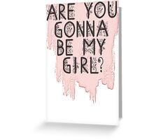 Are You Gonna Be My Girl? Greeting Card