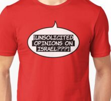 Unsolicited Opinions On Israel??? Unisex T-Shirt