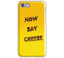 NOW SAY CHEESE iPhone Case/Skin