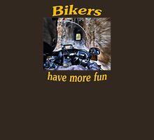 Bikers Have More Fun Unisex T-Shirt