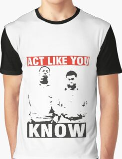 Act like you know! Graphic T-Shirt