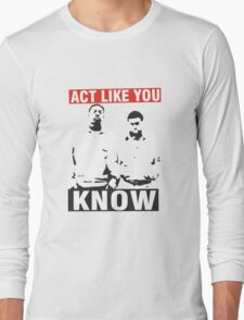 Act like you know! Long Sleeve T-Shirt