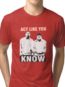 Act like you know! Tri-blend T-Shirt