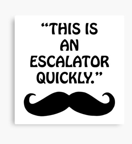 """""""This is an escalator quickly."""" Canvas Print"""