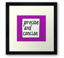 Precise and concise Framed Print
