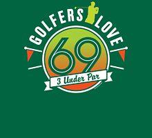 Golfers Love 69  Unisex T-Shirt