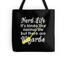 Nerd Life, It's Kinda Like Normal Life But There Are Wizards Tote Bag