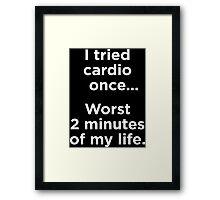 I Tried Cardio Once Framed Print