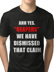 """""""Reapers"""" We have dismissed that claim. Tri-blend T-Shirt"""