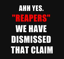 """Reapers"" We have dismissed that claim. Unisex T-Shirt"