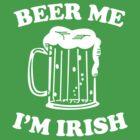 Beer me I'm Irish by adamcampen