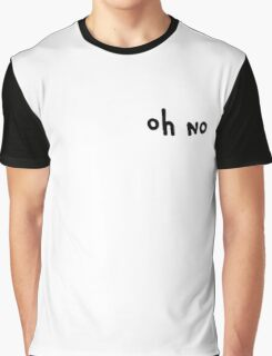 Oh no Graphic T-Shirt