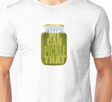 We Can Pickle Anything! Unisex T-Shirt