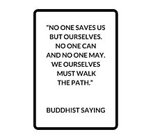No one saves us from ourselves - Buddhist Saying Photographic Print