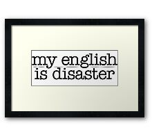 My english is disaster Framed Print