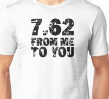 7.62 From Me To You Unisex T-Shirt