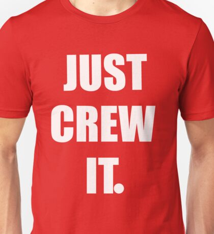Just Crew It Unisex T-Shirt