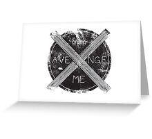 Avenge Me Greeting Card