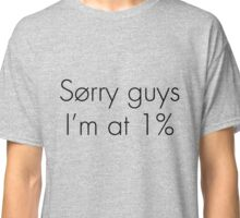 Sorry guys I'm at 1% (Twenty one pilots) Classic T-Shirt