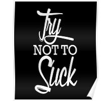 Try not to suck clever quotes funny t-shirt Poster