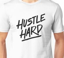 Hustle Hard - Black Unisex T-Shirt