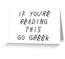 if you're reading this go greek Greeting Card