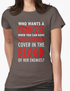 Who Wants A Princess When You Can Have Shieldmaiden Cover In The Blood Of Her Enemies Womens T-Shirt