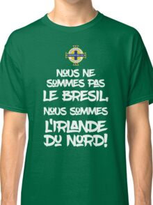 We're not Brazil We're Northern Ireland - Euro 2016 gear Classic T-Shirt