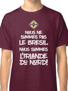 We're not Brazil We're Northern Ireland - Euro 2016 gear Classic T-Shirt
