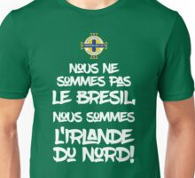 We're not Brazil We're Northern Ireland - Euro 2016 gear Unisex T-Shirt