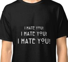 I Hate You! white Classic T-Shirt