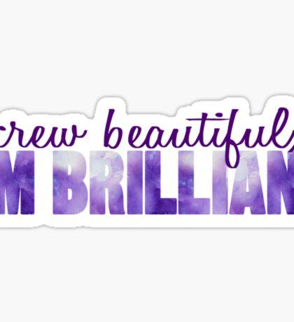 Screw Beautiful, I'm Brilliant Galaxy Sticker