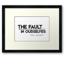 the fault in ourselves - shakespeare Framed Print
