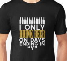 I only drink beer on days ending in y Unisex T-Shirt