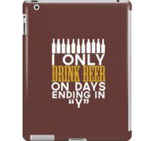 I only drink beer on days ending in y iPad Case/Skin