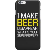 I make beer disappear. What's your superpower? iPhone Case/Skin