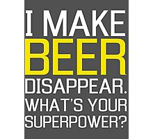 I make beer disappear. What's your superpower? Photographic Print