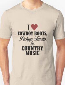 I love Cowboy Boots, Pickup Trucks & Country Music Unisex T-Shirt