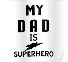 My Dad / father is Super Hero Poster