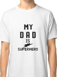 My Dad / father is Super Hero Classic T-Shirt